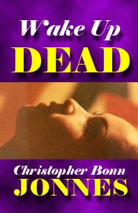 Excerpt of the C.B. Jonnes suspense novel, WAKE UP DEAD, now in its second printing. Order the book now! Many options available.